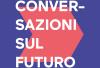 Conversazioni sul Futuro: 4 giorni di workshop, incontri, dibattiti, confronti, lezioni